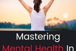 Mastering Mental Health In 11 Easy Steps